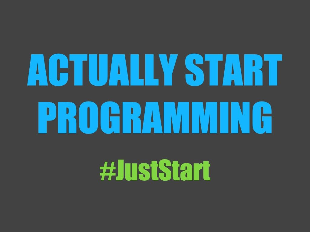 Actually start programming #JustStart