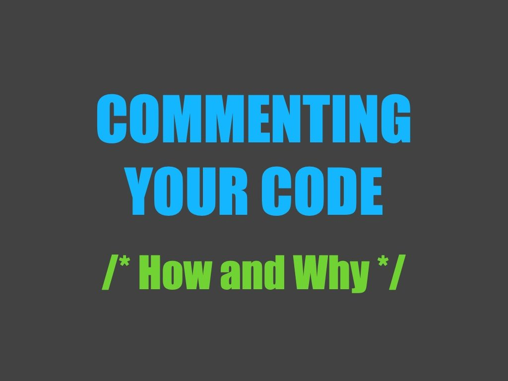 Commenting your code: how and why to do it
