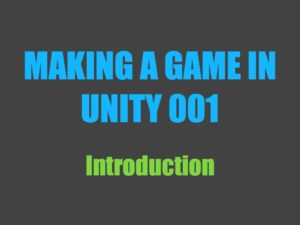 Making a Game in Unity 001: Introduction