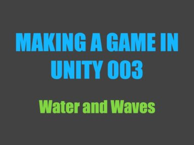 Making a Game in Unity 003: Water and Waves
