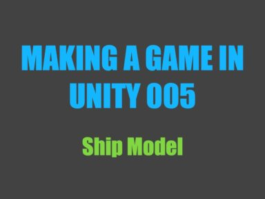 Making a Game in Unity 005: Ship Model