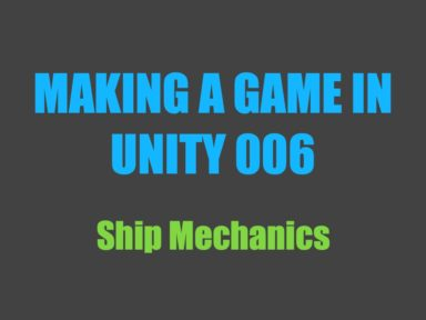 Making a Game in Unity 006: Ship Mechanics