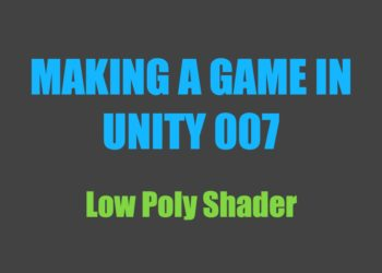 Making a Game in Unity 007: Low Poly Shader