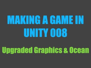 Making a Game in Unity 008: Upgraded Graphics & Ocean