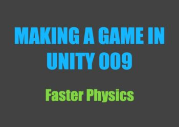 Making a Game in Unity 009: Faster Physics