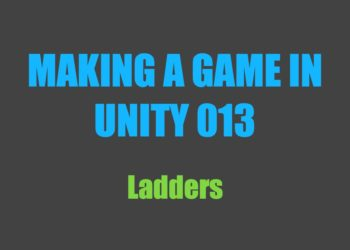 Making a Game in Unity 013: Ladders