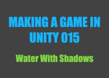 Making a Game in Unity 015: Water With Shadows
