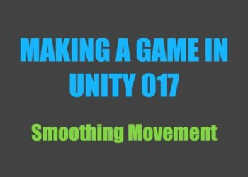 Making a Game in Unity 017: Smoothing Movement