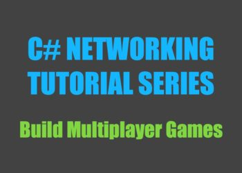 C# Networking Tutorial Series: Build Multiplayer Games