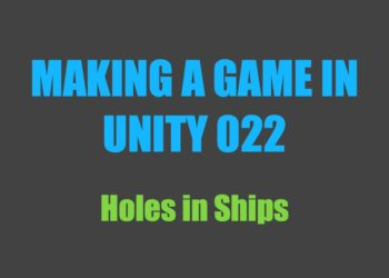 Making a Game in Unity 022: Holes in Ships