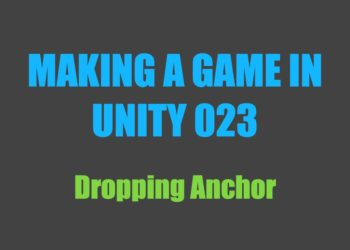 Making a Game in Unity 023: Dropping the Anchor
