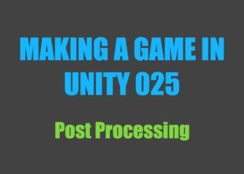 Making a Game in Unity 025: Post Processing