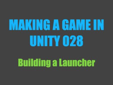 Making a Game in Unity 028: Building a Launcher