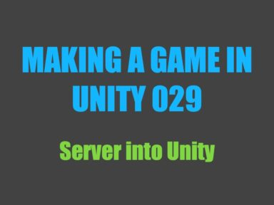 Making a Game in Unity 029: Server into Unity