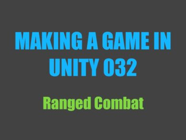 Making a Game in Unity 032: Ranged Combat