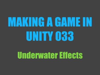 Making a Game in Unity 033: Underwater Effects