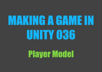 Making a Game in Unity 036: Player Model