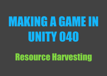 Making a Game in Unity 040: Resource Harvesting