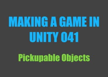 Making a Game in Unity 041: Pickupable Objects