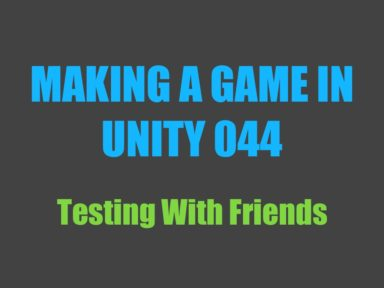 Making a game in Unity 044: testing with friends