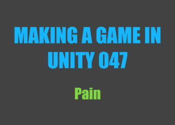 Making a Game in Unity 047: Pain